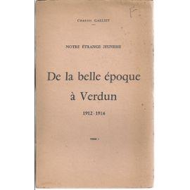 Charles Galliet - Notre-etrange-jeunesse-de-la-belle-epoque-a-verdun-1912-1916-tome-1