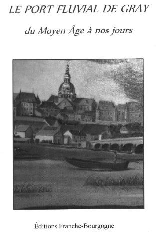 Le Jura Français N°308 Revue des Livres 2 Le port fluvial de Gray - Par Laurence Delobette et Paul Delsalle