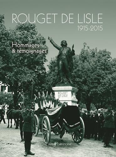 Le Jura Français N°309 Revue des Livres 1 Rouget de Lisle 1915-2015, Hommages & témoignages