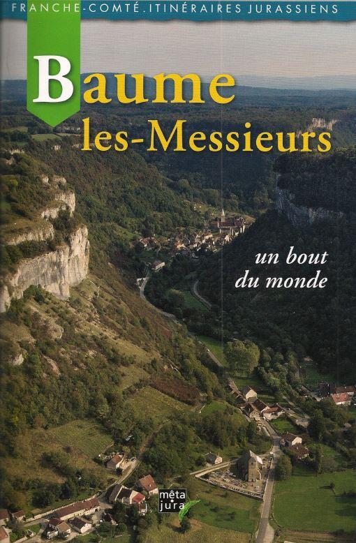 Le Jura Francais N 313 Revue des Livres 1 Baume-les-Messieurs un bout du monde META JURA